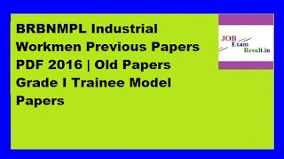 BRBNMPL Industrial Workmen Previous Papers PDF 2016 | Old Papers Grade I Trainee Model Papers