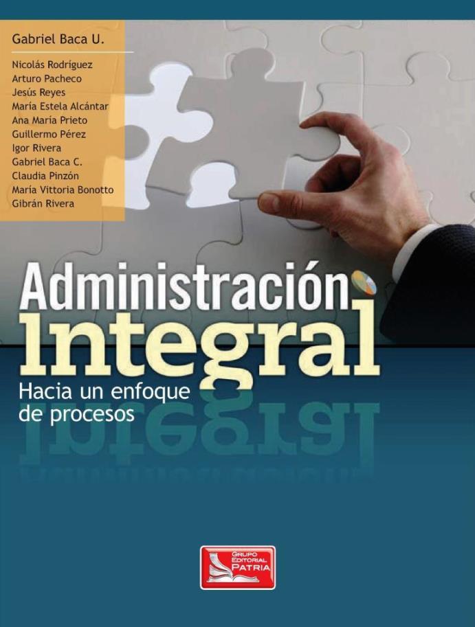 Administración integral: Hacia un enfoque de procesos – Gabriel Baca Urbina