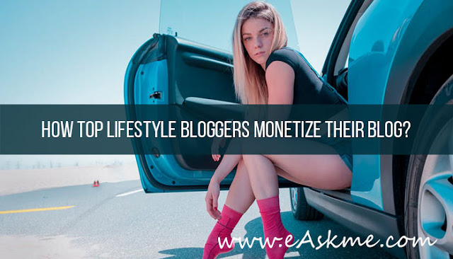 How top Lifestyle bloggers monetize their blog or make money blogging?: eAskme