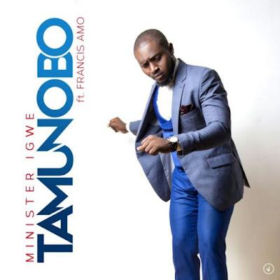 Music: Minister Igwe Ft. Francis Amo – Tamunobo