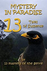 MYSTERY IN PARADISE - 13 Tales of Suspense set in Hawaii: Anthology