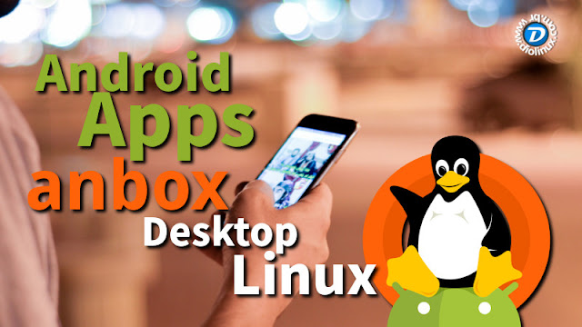 Android Anbox - Run Apps on Linux Desktop