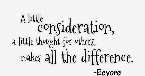 A little consideration, a little thought for others, make
