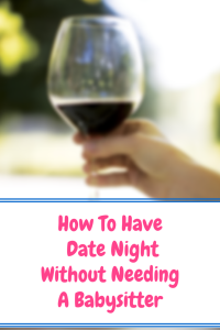 http://www.thetightwadteacher.com/date-night-without-needing-sitter/
