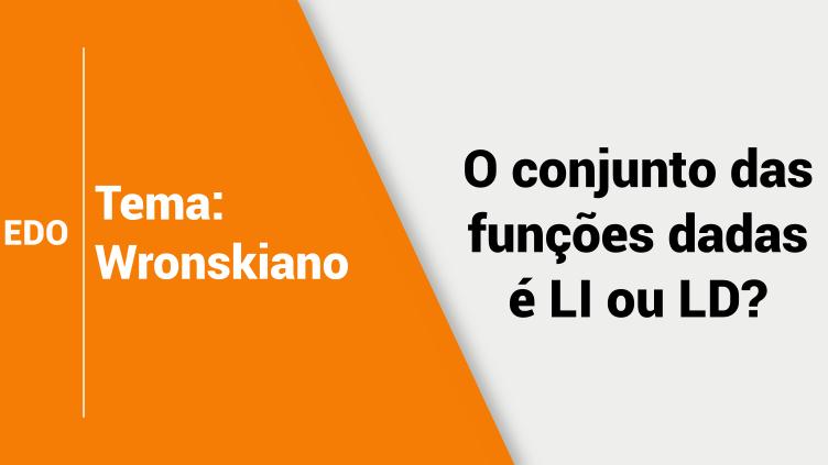 EDO - Wronskiano: LI o LD?