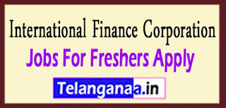International Finance Corporation Recruitment 2017 Jobs For Freshers Apply