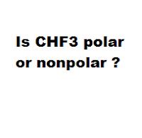 Is CHF3 polar or nonpolar ?