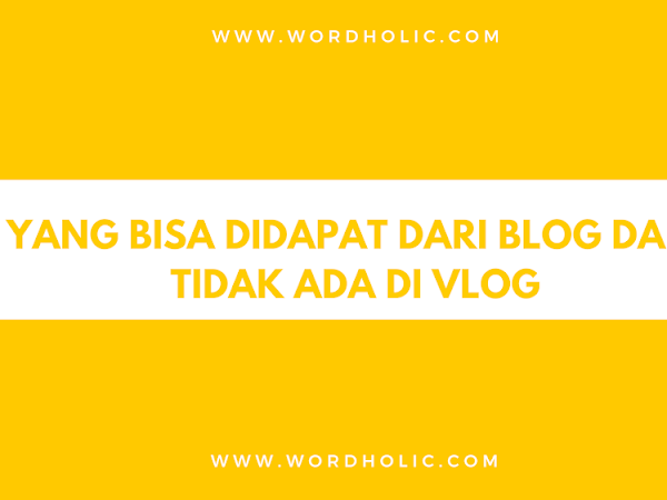 Yang Bisa Didapat dari Blog Dan Tidak Ada di Vlog