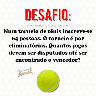 Desafio: Num torneio de tênis inscreve-se 64 pessoas. O torneio é por...