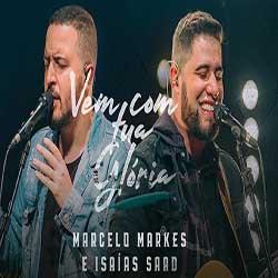 Vem Com Tua Glória - Marcelo Markes e Isaias Saad