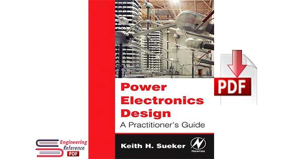 Power Electronics Design : A Practitioner's Guide 1st Edition by Keith H. Sueker
