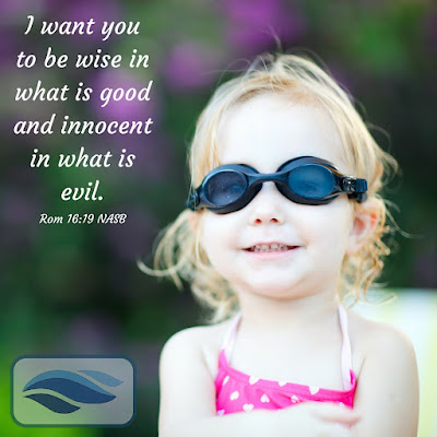 I want you to be wise in what is good and innocent in what is evil.