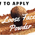 Why and how to Apply Loose Face Powder?