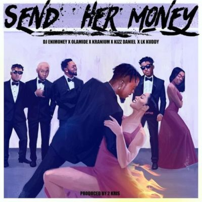 DJ Enimoney – Send Her Money ft. Olamide x Kizz Daniel x LK Kuddy x Kranium-www.mp3made.com.ng
