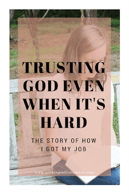 How to trust God when it's hard.  The story of how I got my job.