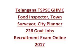 Telangana TSPSC GHMC Food Inspector, Town Surveyor, City Planner 226 Govt Jobs Recruitment Exam Online 2017