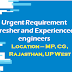 Urgent Requirement of Fresher and Experienced engineers