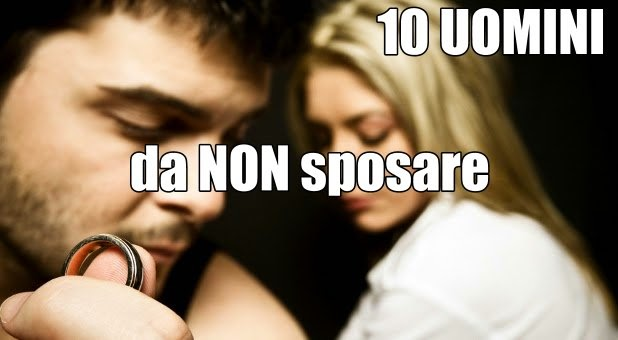 10 tipi di uomini da non sposare mai