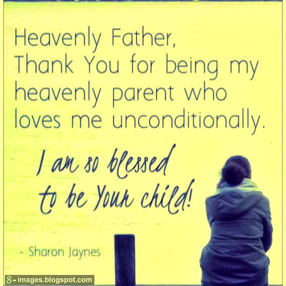 Heavenly Father Thank You For Being My Heavenly Parent Who Loves Me