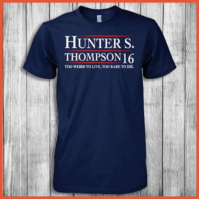 Hunter S. Thompson 16 Too Weird To Live, Too Rare To Die Shirt