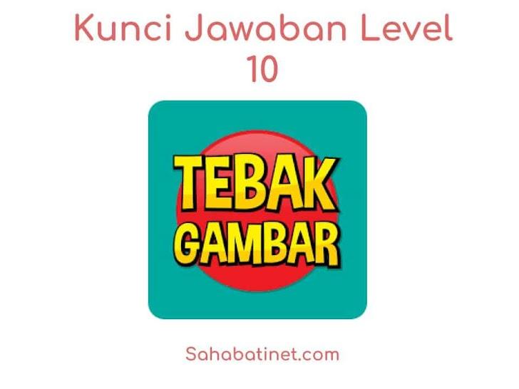 Kunci Jawaban Game Tebak Gambar Level 10 Terbaru 2019