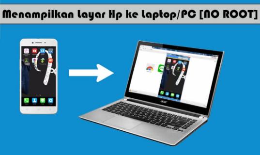 Cara Menghubungkan Layar HP ke Laptop Tanpa Root
