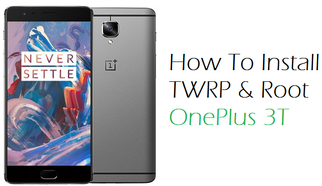 How To Install TWRP & Root OnePlus 3T