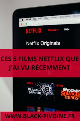 5 films Netflix à voir ! par Black Pivoine