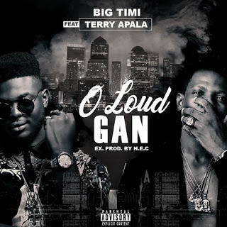DOWNLOAD: Big Timi Ft. Terry Apala - O Loud Gan