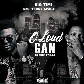 DOWNLOAD: Big Timi Ft. Terry Apala - O Loud Gan