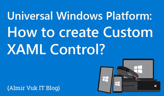 Almir Vuk: UWP: Create Custom XAML Control