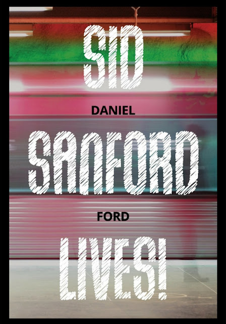 Sid Sanford Lives! by Daniel Ford
