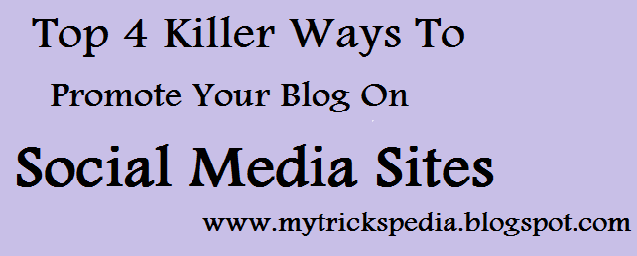 Top 4 Killer Ways To Promote Your Blog On Social Media Sites