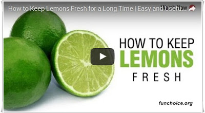 http://funchoice.org/video-collection/how-to-keep-lemons-fresh-for-a-long-time