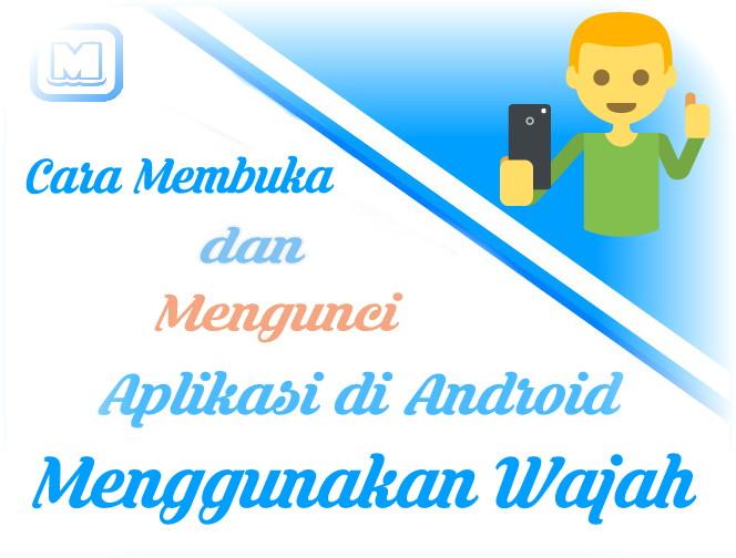 Cara Membuka dan Mengunci Aplikasi di Android Menggunakan Wajah