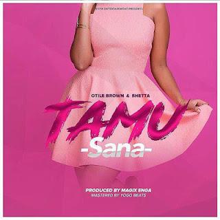 DOWNLOAD: Otile Brown Ft. Shetta - Tamu Sana (Mp3). ||AUDIO