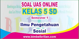 Soal UAS IPS Online Kelas 5 SD Semester 1 ( Ganjil ) - Langsung Ada Nilainya