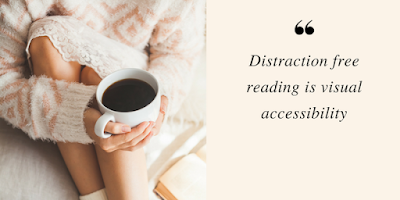 Distraction free reading is visual accessibility