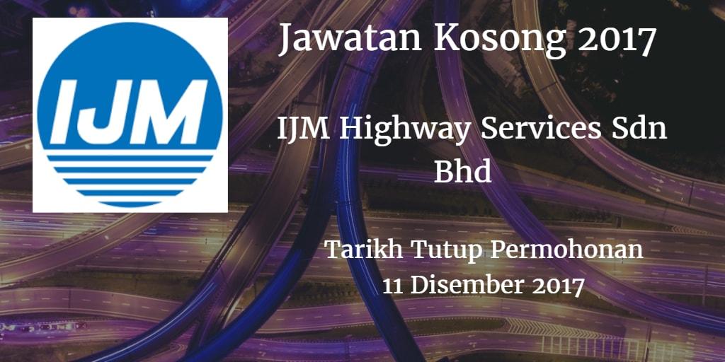 Jawatan Kosong IJM Highway Services Sdn Bhd 11 Disember 2017