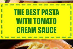 The Best Pasta with Tomato Cream Sauce