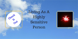 http://mindbodythoughts.blogspot.com/2013/04/living-as-highly-sensitive-person.html