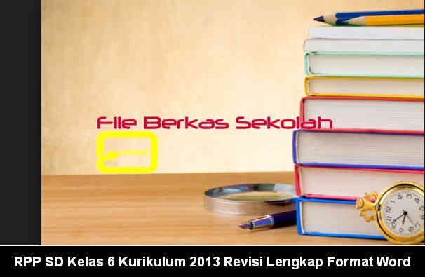 Contoh RPP SD Kelas 6 Kurikulum 2013 Revisi Lengkap Format Word