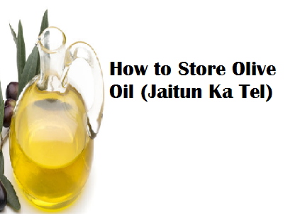 How to Store Olive Oil (Jaitun Ka Tel)