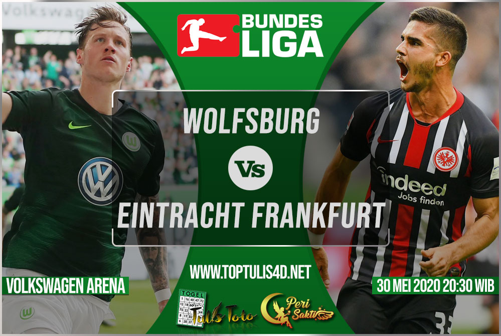 Prediksi Wolfsburg vs Eintracht Frankfurt 30 Mei 2020