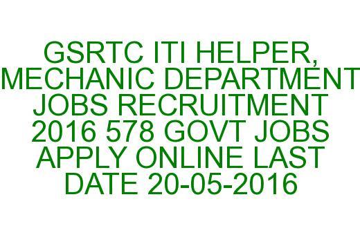 GSRTC ITI HELPER, MECHANIC DEPARTMENT JOBS RECRUITMENT 2016 578 GOVT on physics jobs, railway jobs, law jobs, hr jobs, industry jobs, english jobs, church jobs, private sector jobs,