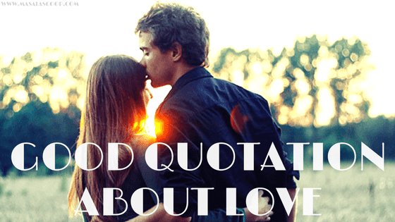Good Quotation About Love ? Here comes the Sweetest of it all you have been waiting for.