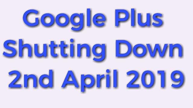 Google Plus Shutting Down 2nd April 2019