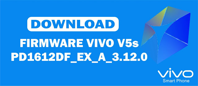 Download Firmware Vivo V5s PD1612DF_EX_A_3.12.0