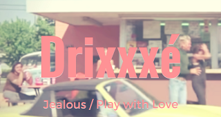 Drixxxé - Jealous / Play with Love | Song of the Day