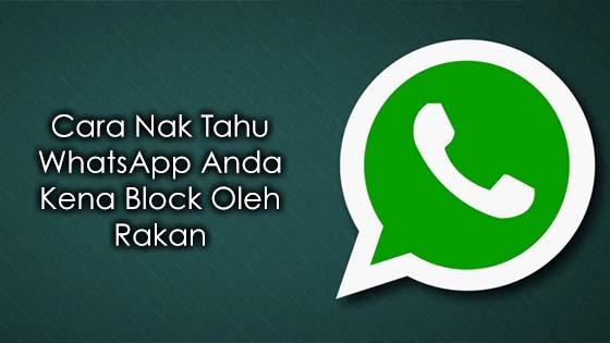 Cara Nak Tahu WhatsApp Anda Kena Block Oleh Rakan